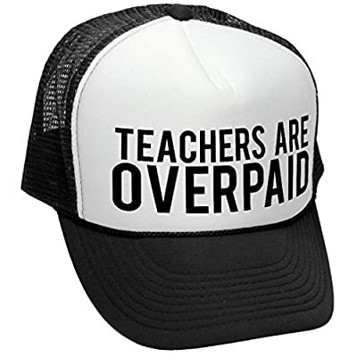 The Goozler Teachers are OVERPAID Funny Dare Gag Gift - Adult Trucker Cap Hat