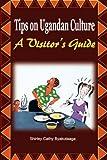 Tips on Ugandan Culture, Shirley Cathy Byakutaaga, 9970637037