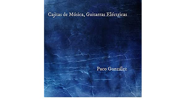 Cajitas de Música, Guitarras Eléctricas by Paco González on Amazon Music - Amazon.com