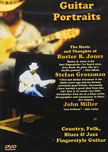 Guitar Portraits The Music and Thoughts of Buster B. Jones, Stefan Grossman and John Miller ()