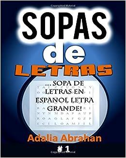 Sopas De Letras Sopa En Espanol Letra Grande Volume 1 Spanish Edition Adalia Abrahan 9781984083814 Amazon Books
