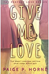 Give Me Love (Perfect Love Series) (Volume 1) Paperback