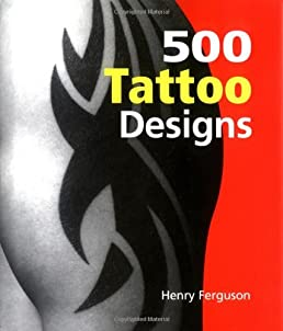 500 tattoo designs henry ferguson 9781592231393 amazon com books