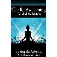 The Re-Awakening: Guided Meditation (The Re-Awakening Series Book 1)