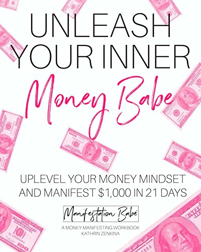 Unleash Your Inner Money Babe: Uplevel Your Money Mindset and Manifest $1,000 In 21 Days cover