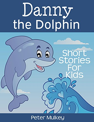 Danny The Dolphin Short Stories For Kids Bedtime Book 3 Pdf Audio Id Onpbzwb