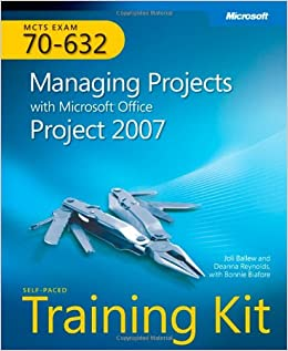 MCTS Self-Paced Training Kit (Exam 70-632): Managing Projects with Microsoft Office Project 2007