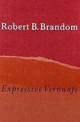 Expressive Vernunft: Begründung, Repräsentation und diskursive Festlegung