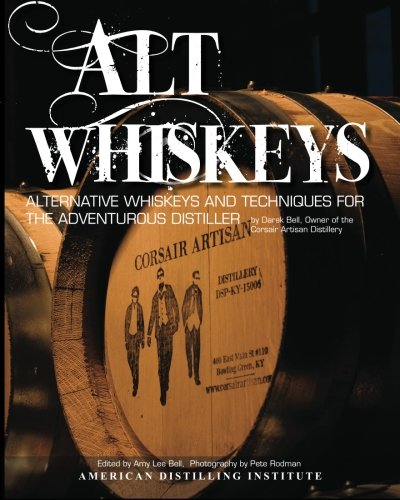 Alt Whiskeys: Alternative Whiskey Recipes and Distilling Techniques for the Adventurous Craft Distiller [Darek Bell] (Tapa Blanda)
