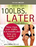 """100lbs. Later:: """"How I Lost over 100lbs. in 8 Months and How YOU Can Do It Too!"""""""