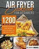 AIR FRYER COOKBOOK FOR BEGINNERS: 1200 Air Fryer