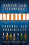 Career and Technical Student Organizations, Dale R. Derrickson, 0741443066