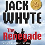 The Renegade: A Tale of Robert the Bruce - The Guardians, Book 2 | Jack Whyte