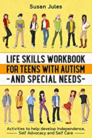 Life Skills Workbook for Teens with Autism and Special Needs: Activities to help develop Independence, Self Ad