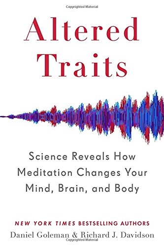 Altered Traits: Science Reveals How Meditation Changes Your Mind, Brain, and Body cover