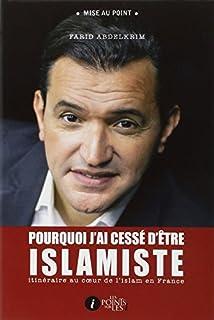 Pourquoi j'ai cessé d'être islamiste : itinéraire au coeur de l'islam en France, Abdelkrim, Farid