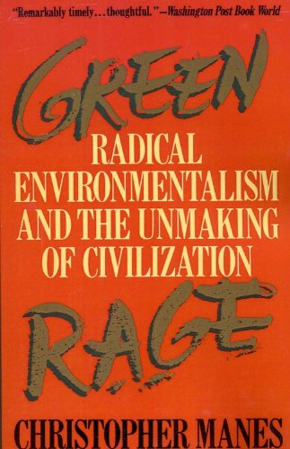 Green Rage: Radical Environmentalism and the Unmaking of Civilization