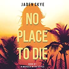 No Place to Die: Murder in the Keys, Book 1 Audiobook by Jaden Skye Narrated by Sarah Pavelec