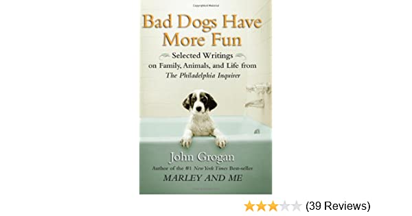 Bad dogs have more fun selected writings on family animals and bad dogs have more fun selected writings on family animals and life from the philadelphia inquirer perseus 9781593154684 amazon books fandeluxe Image collections