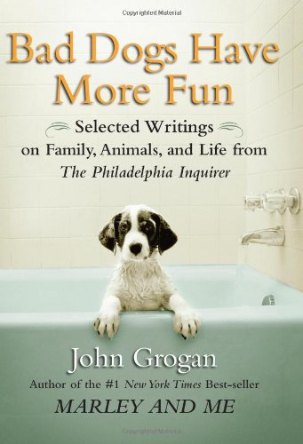 Bad Dogs Have More Fun: Selected Writings on Family, Animals, and Life from The Philadelphia Inquirer PDF