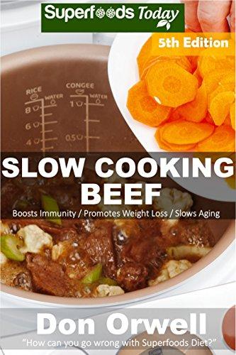 Slow Cooking Beef: Over 60+ Low Carb Slow Cooker Beef Recipes, Dump Dinners Recipes, Quick & Easy Cooking Recipes, Antioxidants & Phytochemicals, Soups Recipes (Low Carb Slow Cooking Beef Book 5) Cooking Todays Beef