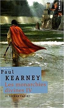 Les Monarchies divines, Tome 4 : Le second empire par Kearney