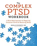 img - for The Complex PTSD Workbook: A Mind-Body Approach to Regaining Emotional Control and Becoming Whole book / textbook / text book