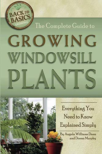 The Complete Guide to Growing Windowsill Plants: Everything You Need to Know Explained Simply (Back-To-Basics)