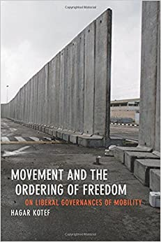 Movement and the Ordering of Freedom: On Liberal Governances of Mobility (Perverse Modernities: A Series Edited by Jack Halberstam and Lisa Lowe)