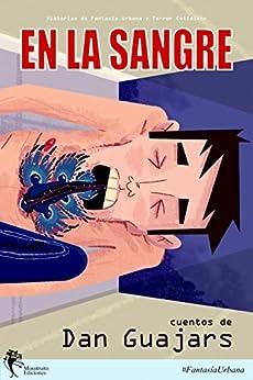 En la Sangre: Historias de Fantasía Urbana y Terror Cotidiano (Guajars nº 2013) (Spanish Edition) by [Guajars, Dan]