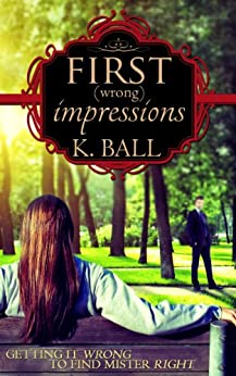 First (Wrong) Impressions: A Modern Pride & Prejudice by [Ball, Krista D., lady, a]