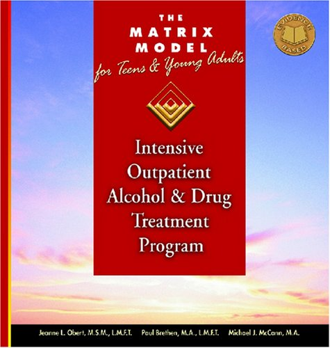 The Matrix Model for Teens and Young Adults Curriculum: Intensive Outpatient Alcohol and Drug Treatment Program pdf epub