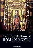 The Oxford Handbook of Roman Egypt (Oxford Handbooks)