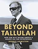 img - for Beyond Tallulah: How Sam Wyly Became America's Boldest Big-Time Entrepreneur book / textbook / text book