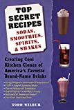 img - for Top Secret Recipes--Sodas, Smoothies, Spirits, & Shakes: Creating Cool Kitchen Clones of America's Favorite Brand-Name Drinks book / textbook / text book