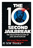 The 10-Second Jailbreak : The Helicopter Escape of Joel David Kaplan, Asinof, Eliot and Hinckle, Warren, 003001011X