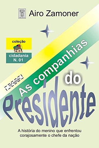 (AS COMPANHIAS DO PRESIDENTE:  A história do menino que enfrenta corajosamente o chefe da nação. (COLEÇÃO CIDADANIA Livro 1) (Portuguese Edition))