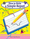 How to Write a Simple Report, Grades 1-3, Jennifer Overend Prior, 1576905020