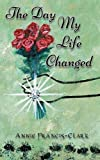 The Day My Life Changed by Francis-Clark, Annie (2014) Paperback