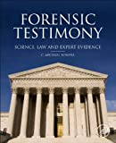 Forensic Testimony : Science, Law and Expert Evidence, Bowers, C. Michael, 0123970059