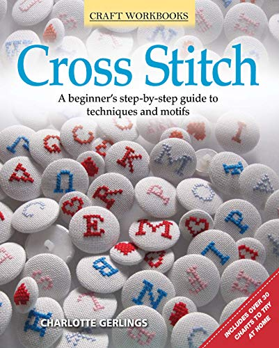 Cross Stitch: A beginner's step-by-step guide to techniques and motifs (Craft Workbooks) ()