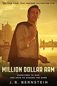 Million Dollar Arm: Sometimes to Win, You Have to Change the Game by [Bernstein, J. B.]