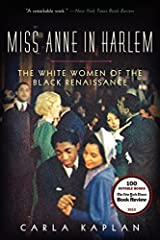 Miss Anne in Harlem: The White Women of the Black Renaissance by Assistant Professor of English Carla Kaplan (2014-09-02)