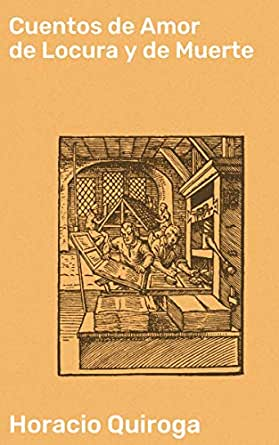 Cuentos de Amor de Locura y de Muerte eBook: Quiroga, Horacio ...
