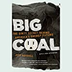 Big Coal: The Dirty Secret Behind America's Energy Future | Jeff Goodell