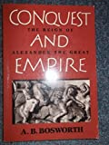 Conquest and Empire : The Reign of Alexander the Great, Bosworth, A. B., 0521348234