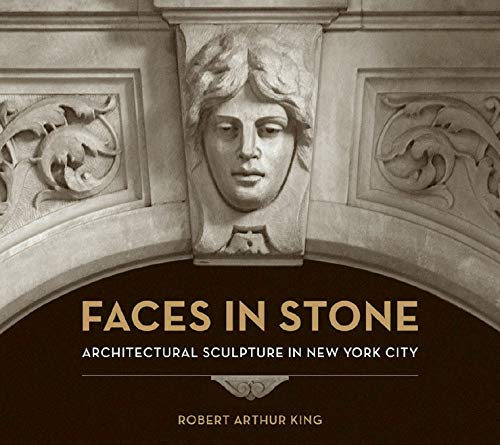 (Faces in Stone: Architectural Sculpture in New York City)