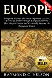 Europe: European History: The Most Important Leaders, Events & People Through European History That Shaped Europe and Eventually Became the: European Union