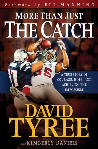 David Tyree Catch - More Than Just The Catch: A true story of courage, hope, and achieving the impossible