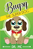 Bugsy the super dog (Children's Animal Bed Time Story) (Volume 2)